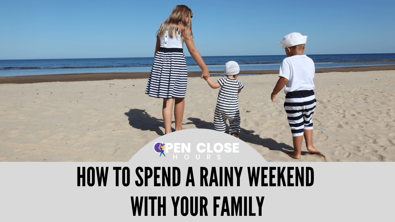 How To Spend A Rainy Weekend With Your Family